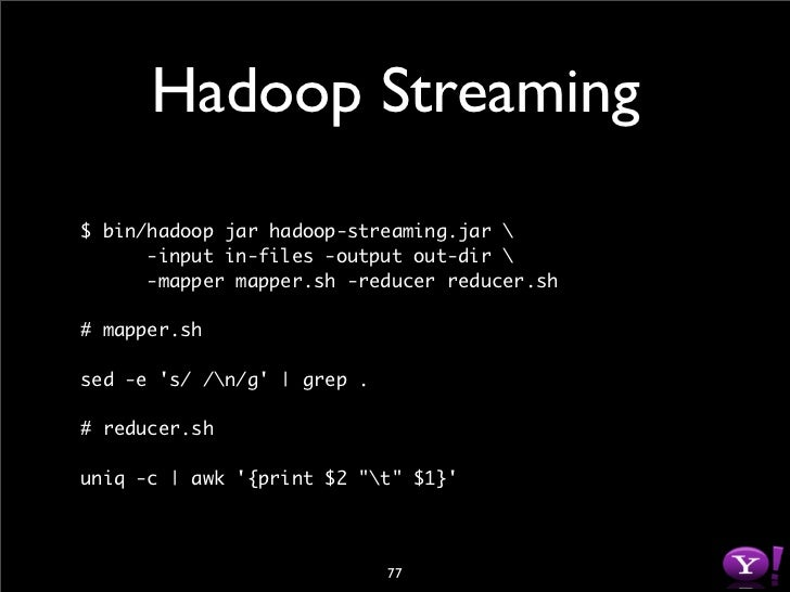 Hadoop Pipes          • Library for C/C++         • Key & Value are std::string (binary)         • Communication through U...