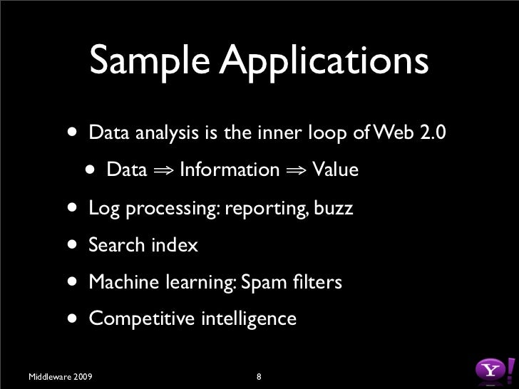 Sample Applications         • Data analysis is the inner loop of Web 2.0          • Data ⇒ Information ⇒ Value         • L...
