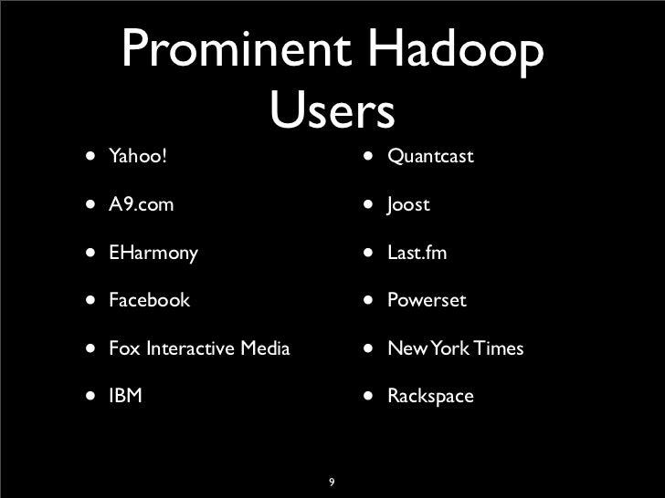 Prominent Hadoop            Users •   Yahoo!                      •   Quantcast  •   A9.com                      •   Joost...