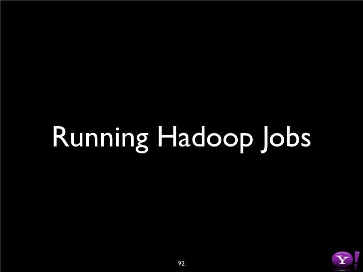 Running a Job [milindb@gateway ~]$ hadoop jar  $HADOOP_HOME/hadoop-examples.jar wordcount  /data/newsarchive/20080923 /tmp...
