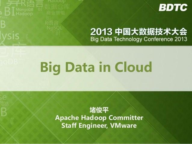 Big Data in Cloud 堵俊平 Apache Hadoop Committer Staff Engineer, VMware