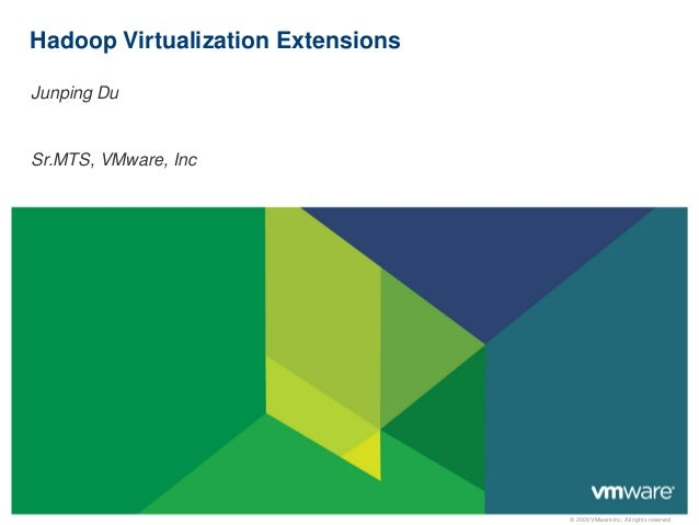 Hadoop Virtualization ExtensionsJunping DuSr.MTS, VMware, Inc                                   © 2009 VMware Inc. All rig...