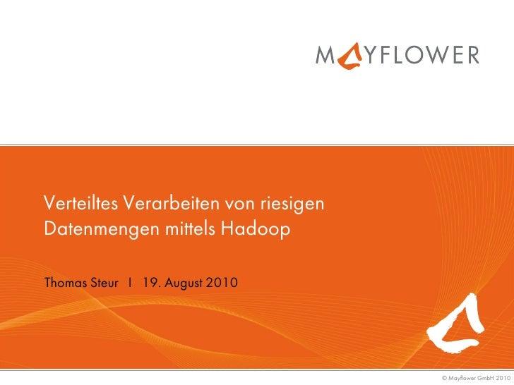 Verteiltes Verarbeiten von riesigen Datenmengen mittels Hadoop  Thomas Steur I 19. August 2010                            ...