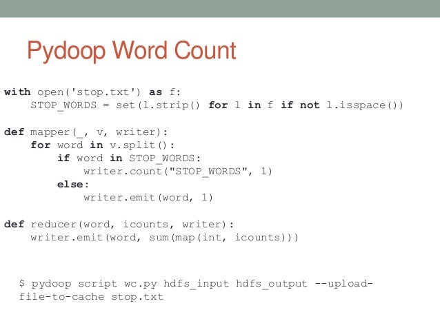 Pydoop Word Count with open('stop.txt') as f: STOP_WORDS = set(l.strip() for l in f if not l.isspace()) def mapper(_, v, w...