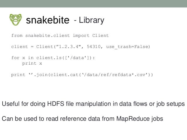 """- Library from snakebite.client import Client client = Client(""""1.2.3.4"""", 54310, use_trash=False) for x in client.ls(['/dat..."""