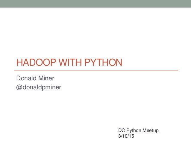 HADOOP WITH PYTHON Donald Miner @donaldpminer DC Python Meetup 3/10/15