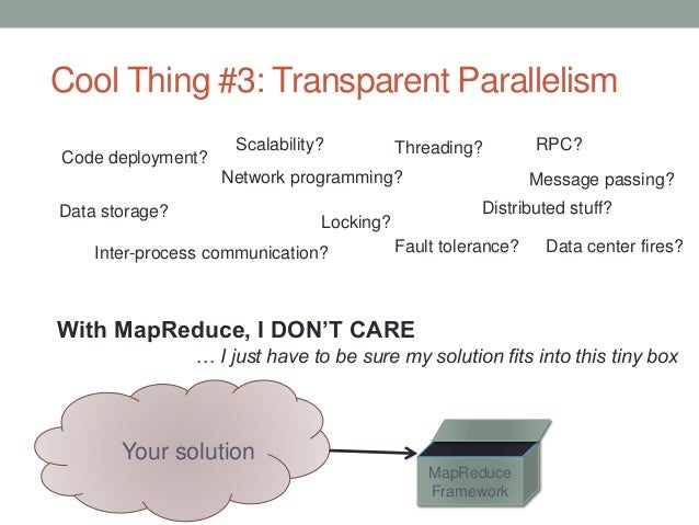 Cool Thing #3: Transparent Parallelism Network programming? Inter-process communication? Threading? Distributed stuff? Wit...