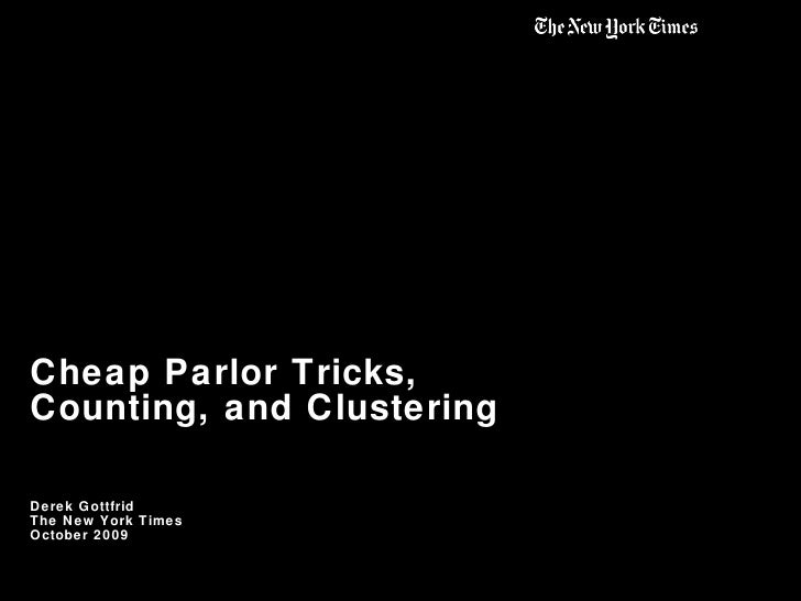 Cheap Parlor Tricks,  Counting, and Clustering Derek Gottfrid The New York Times  October 2009