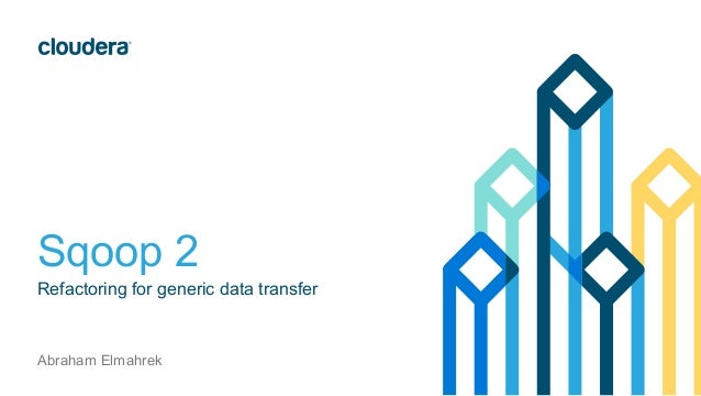 Sqoop 2  Refactoring for generic data transfer  Abraham Elmahrek