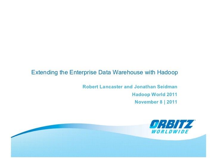 Extending the Enterprise Data Warehouse with Hadoop                 Robert Lancaster and Jonathan Seidman                 ...