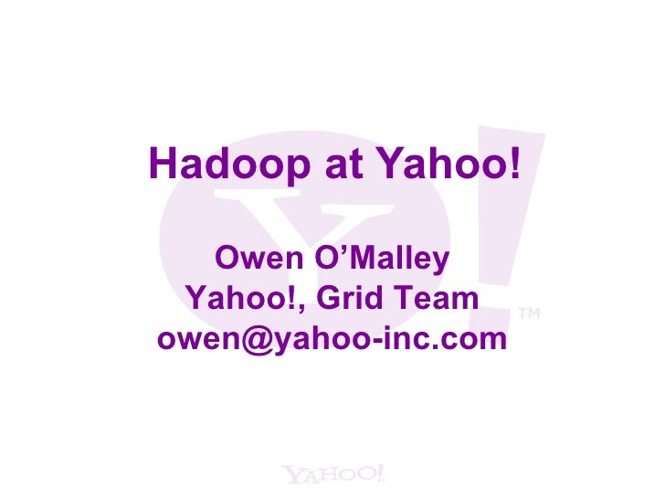 Hadoop at Yahoo! Owen O'Malley Yahoo!, Grid Team [email_address]