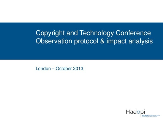 Copyright and Technology Conference Observation protocol & impact analysis  London – October 2013