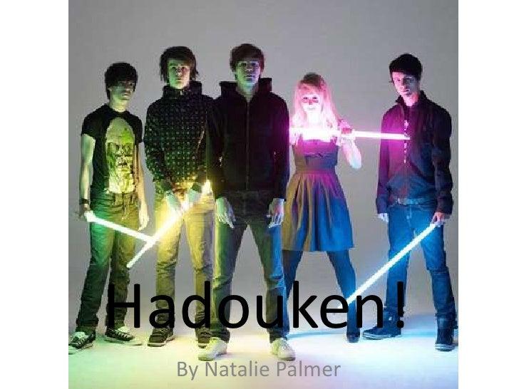 Hadouken!<br />By Natalie Palmer<br />