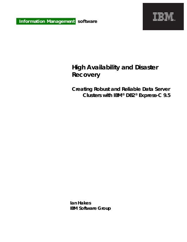 June 08 Information Management software  High Availability and Disaster Recovery Creating Robust and Reliable Data Server ...