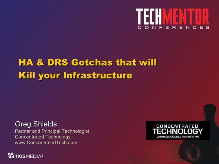HA & DRS Gotchas that will Kill your Infrastructure Greg Shields Partner and Principal Technologist Concentrated Technolog...