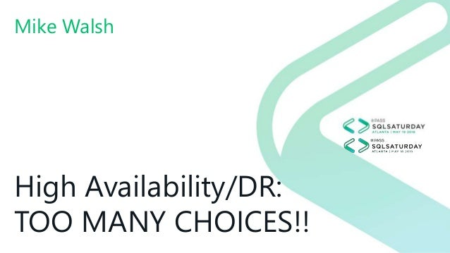 High Availability/DR: TOO MANY CHOICES!! Mike Walsh