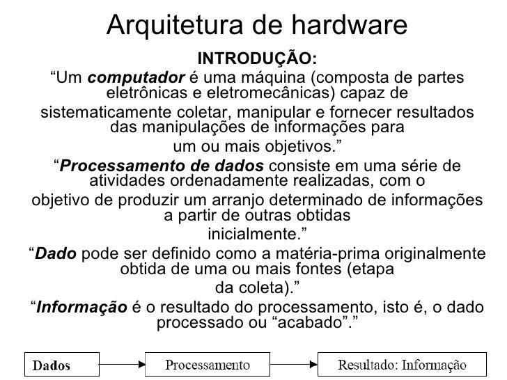 """Arquitetura de hardware INTRODUÇÃO: """" Um  computador  é uma máquina (composta de partes eletrônicas e eletromecânicas) cap..."""