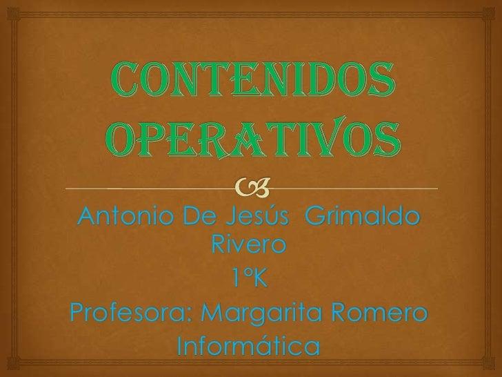 Antonio De Jesús Grimaldo           Rivero             1°KProfesora: Margarita Romero        Informática