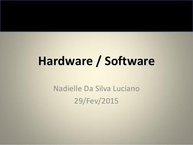 Hardware / Software Nadielle Da Silva Luciano 29/Fev/2015