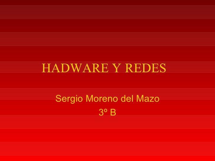 HADWARE Y REDES  Sergio Moreno del Mazo 3º B