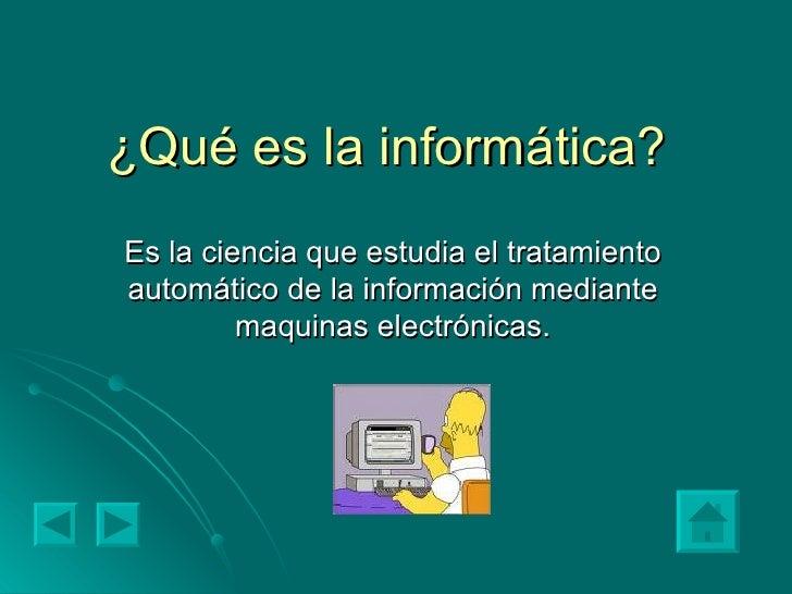 ¿Qué es la informática? Es la ciencia que estudia el tratamiento automático de la información mediante maquinas electrónic...