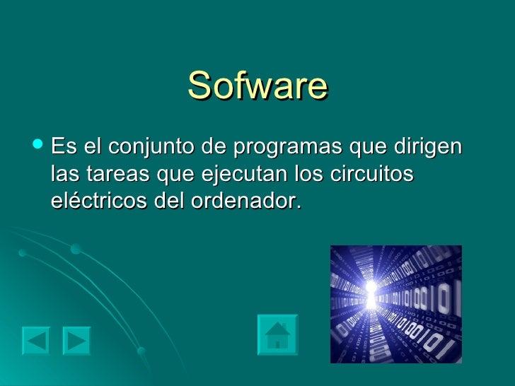 Sofware <ul><li>Es el conjunto de programas que dirigen las tareas que ejecutan los circuitos eléctricos del ordenador. </...