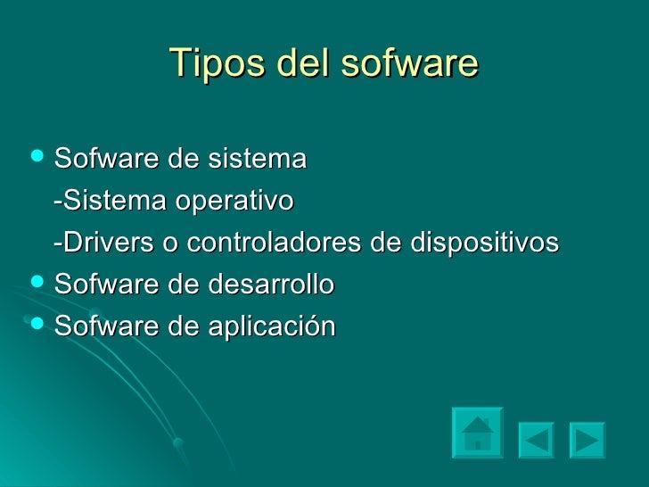 Tipos del sofware <ul><li>Sofware de sistema </li></ul><ul><li>-Sistema operativo </li></ul><ul><li>-Drivers o controlador...