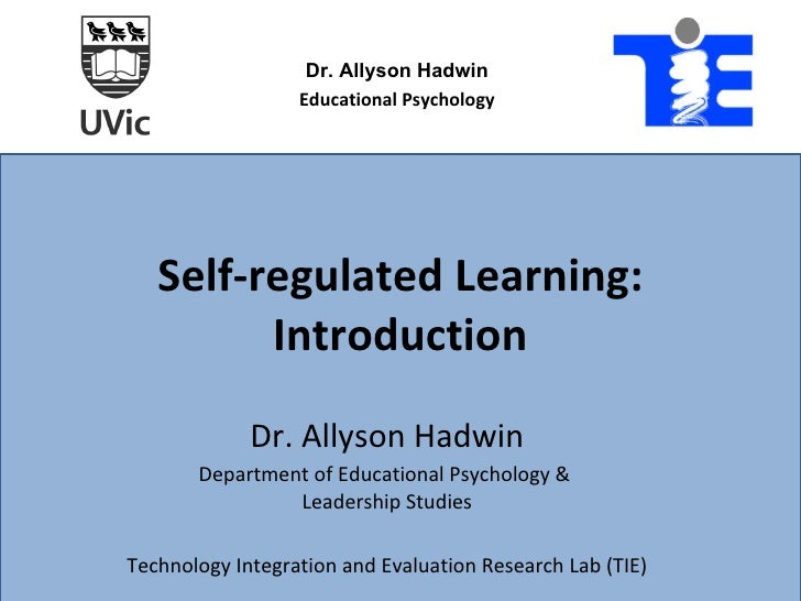 Self-regulated Learning: Introduction Dr. Allyson Hadwin Department of Educational Psychology &  Leadership Studies Techno...