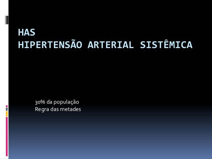 HASHIPERTENSÃO ARTERIAL SISTÊMICA  30% da população  Regra das metades