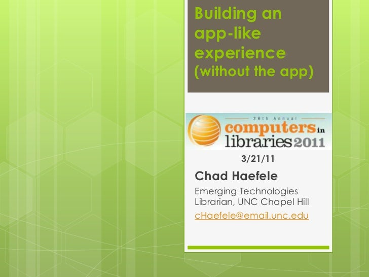 Building an app-like experience (without the app)<br />3/21/11<br />Chad Haefele<br />Emerging Technologies Librarian, UNC...