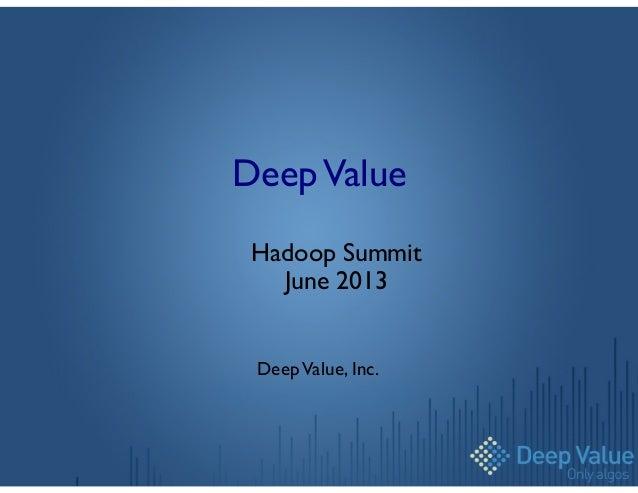 DeepValue  Hadoop Summit  June 2013    DeepValue, Inc.
