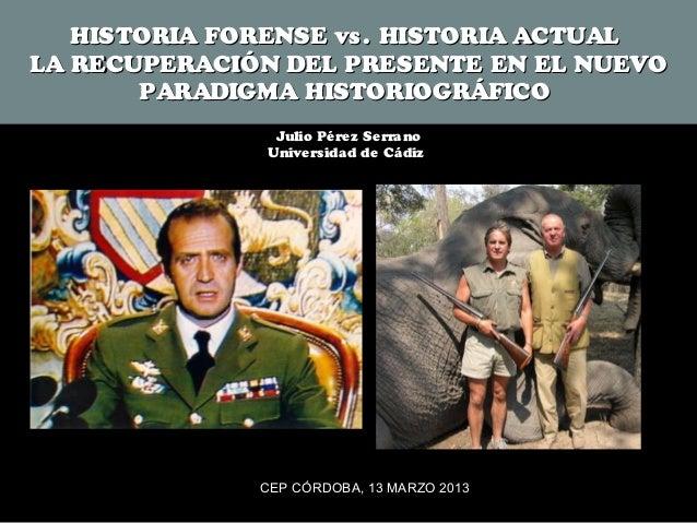 HISTORIA FORENSE vs . HISTORIA ACTUALLA RECUPERACIÓN DEL PRESENTE EN EL NUEVO       PARADIGMA HISTORIOGRÁFICO             ...