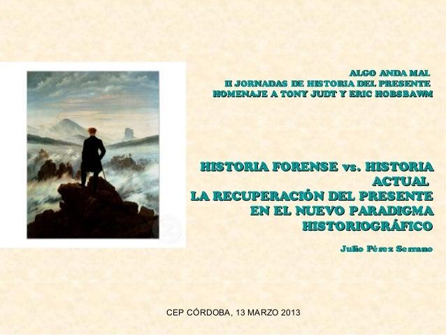 ALGO ANDA MAL          II JORNADAS DE HISTORIA DEL PRESENTE        HOMENAJE A TONY JUDT Y ERIC HOBSBAWM     HISTORIA FOREN...