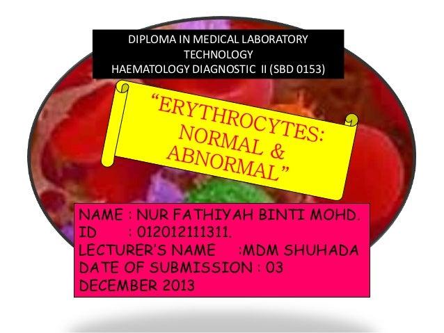 DIPLOMA IN MEDICAL LABORATORY TECHNOLOGY HAEMATOLOGY DIAGNOSTIC II (SBD 0153)  NAME : NUR FATHIYAH BINTI MOHD. ID : 012012...
