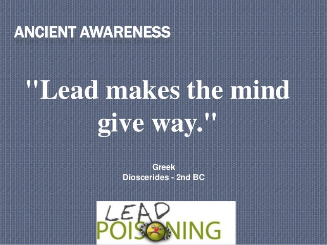 """""""Lead makes the mind give way."""" ANCIENT AWARENESS Greek Dioscerides - 2nd BC"""