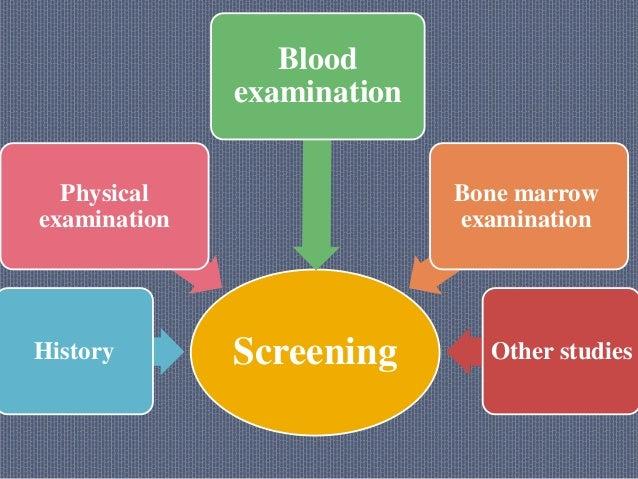 ScreeningHistory Physical examination Blood examination Bone marrow examination Other studies