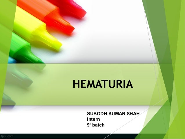 HEMATURIA SUBODH KUMAR SHAH Intern 9th batch
