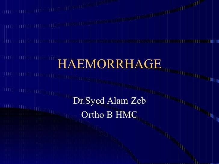HAEMORRHAGE Dr.Syed Alam Zeb Ortho B HMC