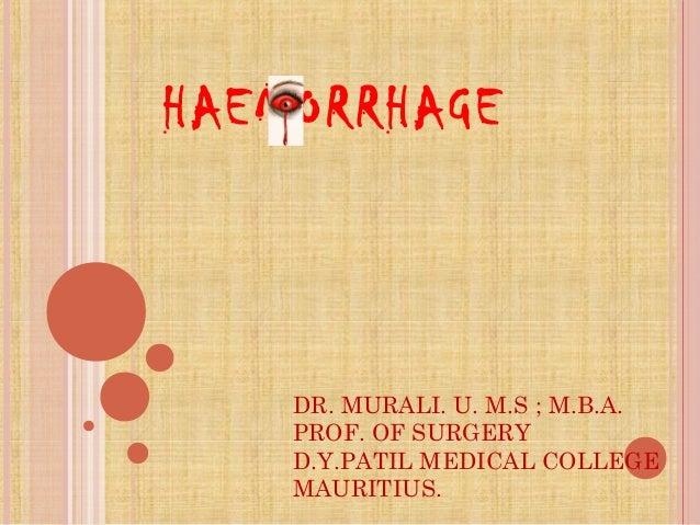 DR. MURALI. U. M.S ; M.B.A. PROF. OF SURGERY D.Y.PATIL MEDICAL COLLEGE MAURITIUS. HAEMORRHAGE