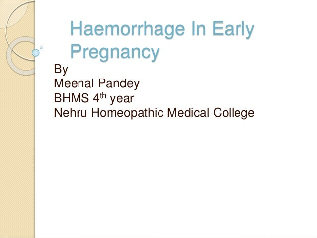 Haemorrhage In Early Pregnancy By Meenal Pandey BHMS 4th year Nehru Homeopathic Medical College