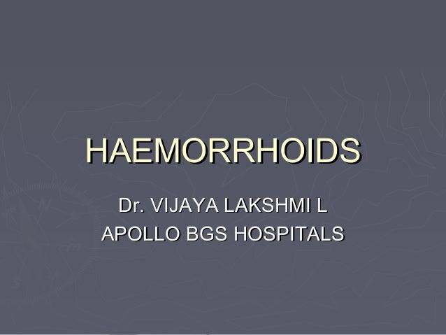 HAEMORRHOIDSHAEMORRHOIDS Dr. VIJAYA LAKSHMI LDr. VIJAYA LAKSHMI L APOLLO BGS HOSPITALSAPOLLO BGS HOSPITALS