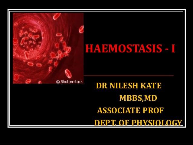 HAEMOSTASIS - I DR NILESH KATE MBBS,MD ASSOCIATE PROF DEPT. OF PHYSIOLOGY