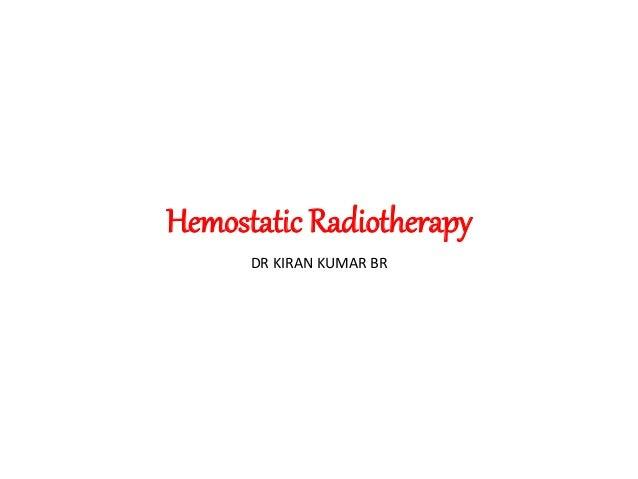 Hemostatic Radiotherapy DR KIRAN KUMAR BR