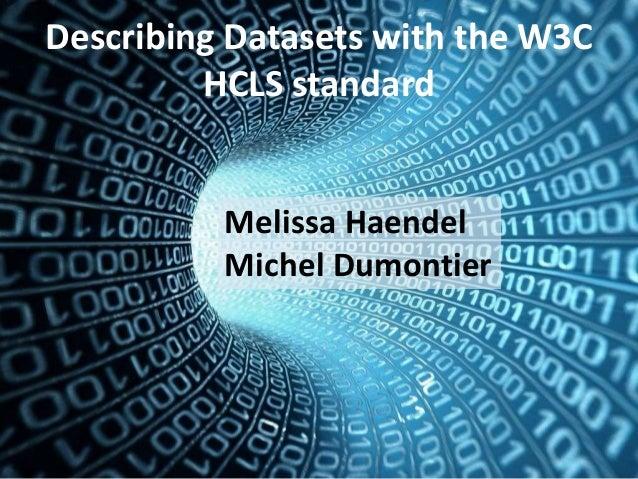 Describing Datasets with the W3C HCLS standard Melissa Haendel Michel Dumontier