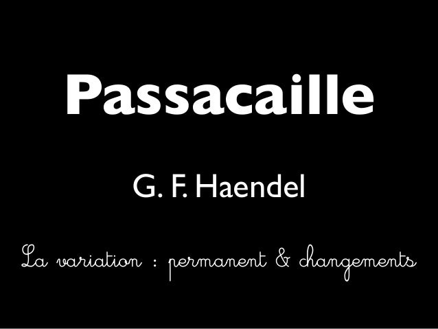 Passacaille La variation : permanent & changements G. F. Haendel
