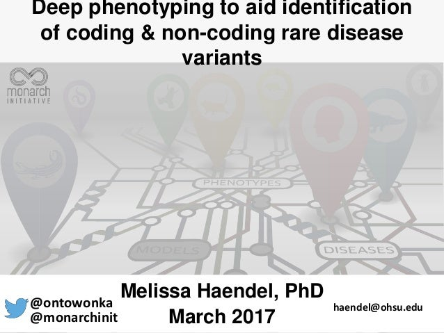 Deep phenotyping to aid identification of coding & non-coding rare disease variants Melissa Haendel, PhD March 2017@monarc...