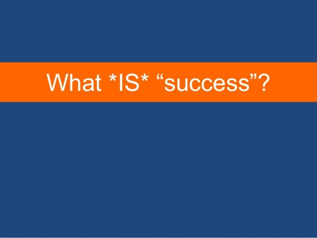 """What *IS* """"success""""?"""