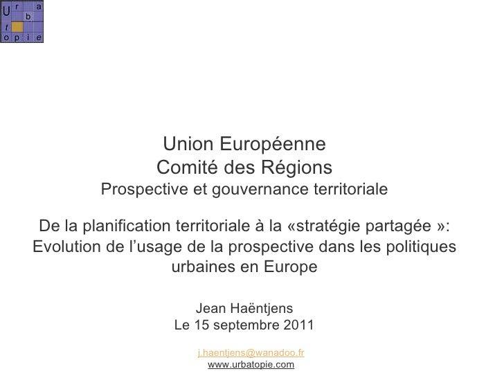 Union Européenne Comité des Régions Prospective et gouvernance territoriale De la planification territoriale à la «stratég...