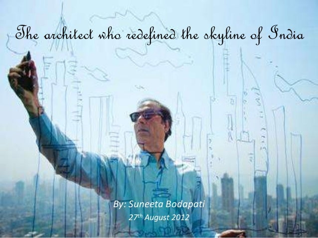 The architect who redefined the skyline of India                By: Suneeta Bodapati                   27th August 2012   ...