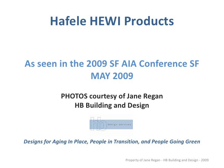 Hafele HEWI Products   As seen in the 2009 SF AIA Conference SF                 MAY 2009                PHOTOS courtesy of...